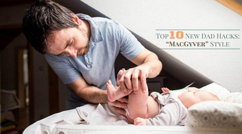 "Top 10 New Dad ""MacGyver"" Style Hacks"